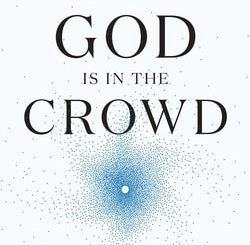 God Is In the Crowd: Twenty-First Century Judaism by Tal Keinan