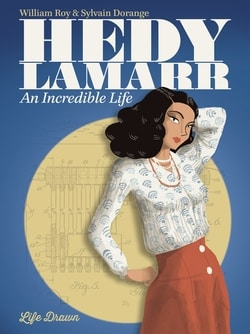 Hedy Lamarr: An Incredible Life by William Roy
