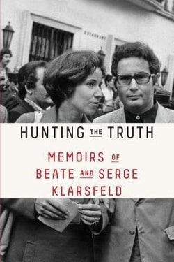 Hunting the Truth: Memoirs of Beate and Serge Klarsfeld by Beate Klarsfeld, Serge Klarsfeld