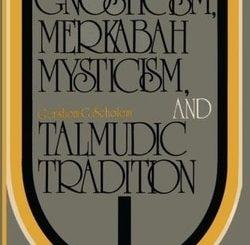 Jewish Gnosticism, Merkabah Mysticism, and Talmudic Tradition by Gershom G. Scholem