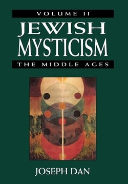Jewish Mysticism: The Middle Ages by Joseph Dan