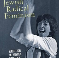Jewish Radical Feminism: Voices from the Women's Liberation Movement by Joyce Antler