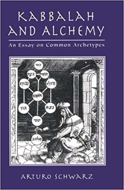 Kabbalah and Alchemy: An Essay on Common Archetypes by Arturo Schwarz