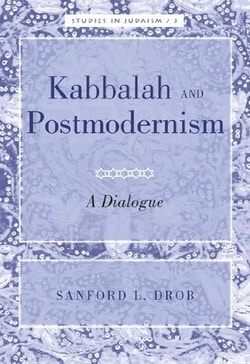 Kabbalah and Postmodernism: A Dialogue by Sandford L. Drob
