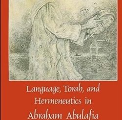 Language, Torah, and Hermeneutics in Abraham Abulafia by Moshe Idel