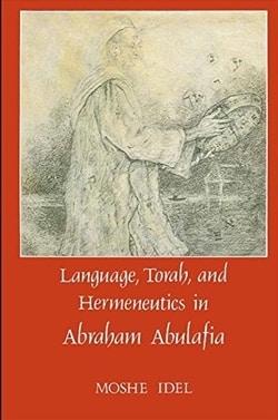 Language, Torah, and Hermeneutics in Abraham Abulafia by Moshe Idel
