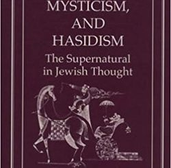 Magic, Mysticism, and Hasidism: The Supernatural in Jewish Thought by Gedalyah Nigal