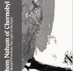 Menahem Nahum of Chernobyl: Upright Practices, The Light of the Eyes by Arthur Green
