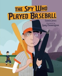 The Spy Who Played Baseball by Carrie Jones