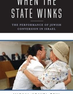 When the State Winks: The Performance of Jewish Conversion in Israel by Michal Kravel-Tovi