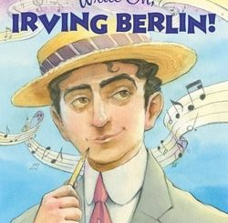 Write On, Irving Berlin! by Leslie Kimmelman