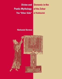 "Divine and Demonic in the Poetic Mythology of the Zohar: The ""Other Side"" of Kabbalah by Nathaniel Berman"