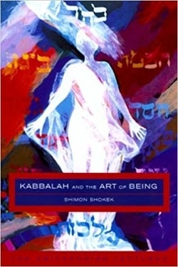 Kabbalah and the Art of Being: The Smithsonian Lectures by Shimon Shokek