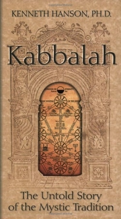 Kabbalah: The Untold Story of the Mystic Tradition by Kenneth Hanson