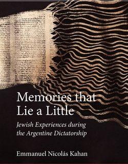 Memories that Lie a Little: Jewish Experiences during the Argentine Dictatorship by Emmanuel Kahan