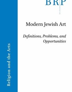 Modern Jewish Art: Definitions, Problems, and Opportunities by Ori Soltes