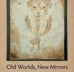 Old Worlds, New Mirrors: On Jewish Mysticism and Twentieth-Century Thought by Moshe Idel