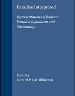 Paradise Interpreted: Representations of Biblical Paradise in Judaism and Christianity; edited by Gerard P Luttikhuizen