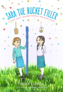 Sara The Bucket Filler: A Story About Showing Kindness and Being Happy by Rivka Fishman