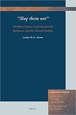 'Slay them not': Twelfth-Century Christian-Jewish relations and the Glossed Psalms Series by Linda M.A. Stone