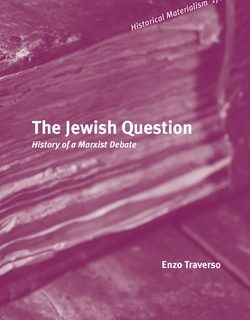 The Jewish Question: History of a Marxist Debate by Enzo Traverso