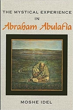 The Mystical Experience in Abraham Abulafia by Moshe Idel