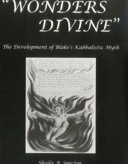 Wonders Divine: The Development of Blake's Kabbalistic Myth by Sheila A. Spector