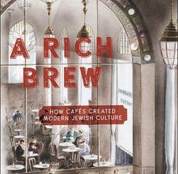 A Rich Brew: How Cafés Created Modern Jewish Culture by Shachar M. Pinsker