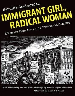 Immigrant Girl, Radical Woman: A Memoir from the Early Twentieth Century by Matilda Rabinowitz
