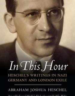 In This Hour; Heschel's Writings in Nazi Germany and London Exile by Abraham Joshua Heschel