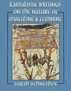 Kabbalistic Writings on the Nature of Masculine and Feminine by Sarah Schneider