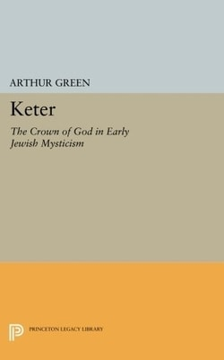 Keter: The Crown of God in Early Jewish Mysticism by Arthur Green