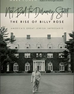 Not Bad for Delancey Street: The Rise of Billy Rose by Mark Cohen