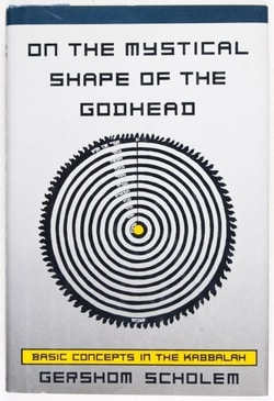 On the Mystical Shape of the Godhead: Basic Concepts in the Kabbalah by Gershom Scholem