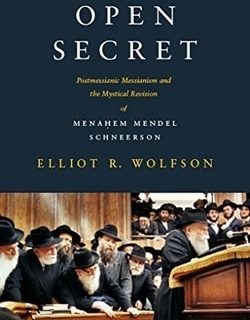 Open Secret: Postmessianic Messianism and the Mystical Revision of Menaḥem Mendel Schneerson by Elliot R. Wolfson
