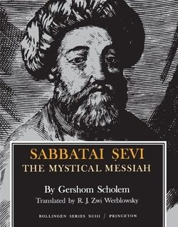Sabbatai Sevi: The Mystical Messiah by Gershom Gerhard Scholem