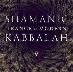 Shamanic Trance in Modern Kabbalah by Jonathan Garb