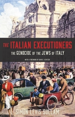The Italian Executioners: The Genocide of the Jews of Italy by Simon Levis Sullam