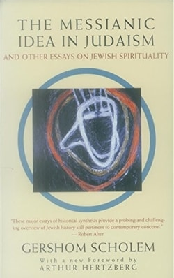 The Messianic Idea in Judaism: And Other Essays on Jewish Spirituality by Gershom Scholem
