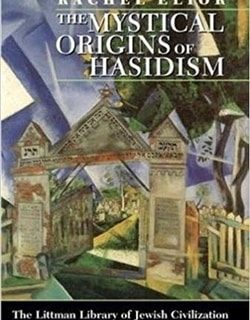 The Mystical Origins of Hasidism by Rachel Elior