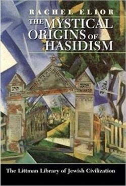 The Mystical Origins of Hasidism by Rachel Elior