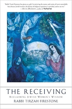 The Receiving: Reclaiming Jewish Women's Wisdom by Tirzah Firestone