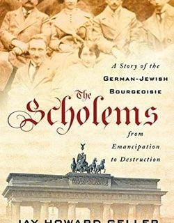 The Scholems: A Story of the German-Jewish Bourgeoisie from Emancipation to Destruction by Jay Howard Geller