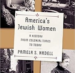 America's Jewish Women: A History from Colonial Times to Today by Pamela Nadell