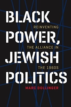 Black Power, Jewish Politics: Reinventing the Alliance in the 1960s by Marc Dollinger