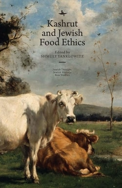 Kashrut and Jewish Food Ethics by Shmuly Yanklowitz