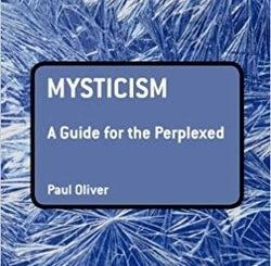 Mysticism: A Guide for the Perplexed by Paul Oliver