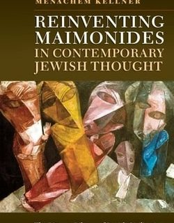 Reinventing Maimonides in Contemporary Jewish Thought by James A. Diamond, Menachem Kellner