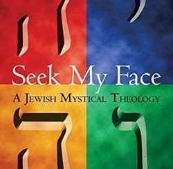 Seek My Face: A Jewish Mystical Theology by Dr. Arthur Green