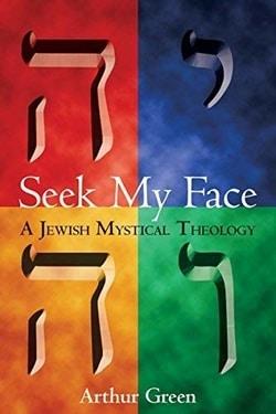 Seek My Face: A Jewish Mystical Theology by Dr. Arthur Green